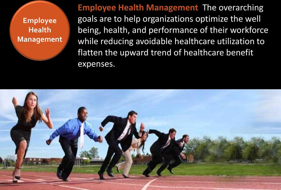 performance of their workforce while reducing avoidable healthcare