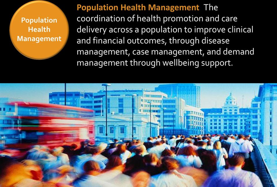 population to improve clinical and financial outcomes, through