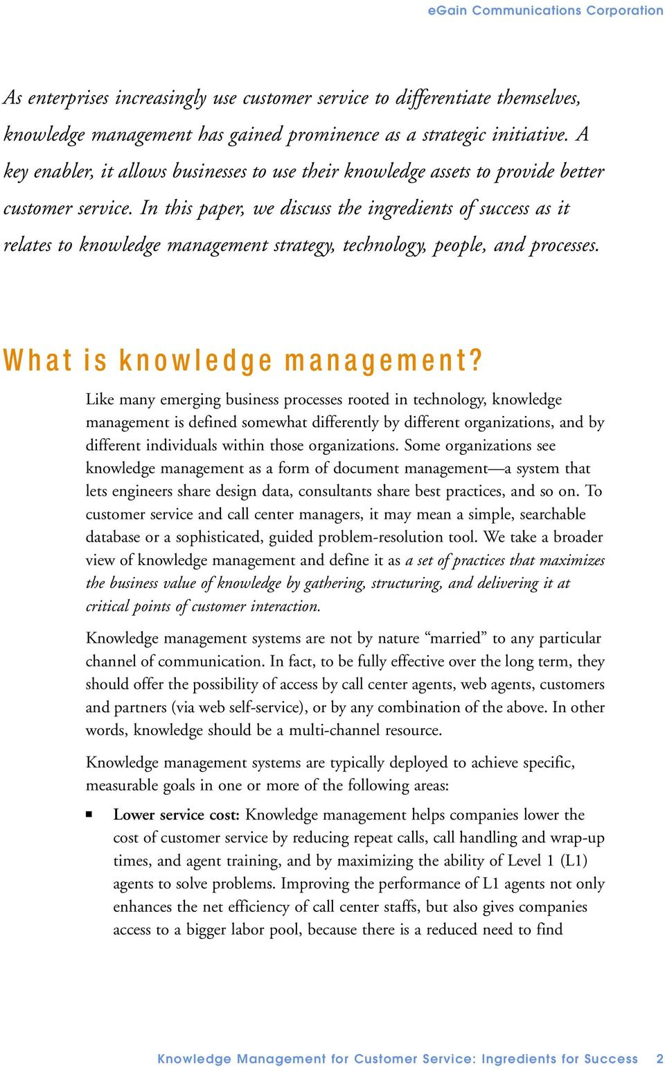 In this paper, we discuss the ingredients of success as it relates to knowledge management strategy, technology, people, and processes. What is knowledge management?