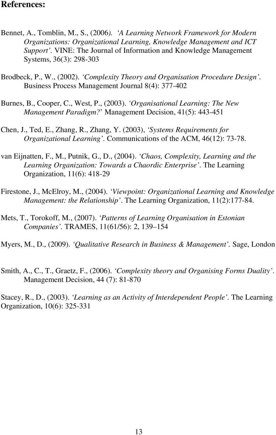 Business Process Management Journal 8(4): 377-402 Burnes, B., Cooper, C., West, P., (2003). Organisational Learning: The New Management Paradigm? Management Decision, 41(5): 443-451 Chen, J., Ted, E.