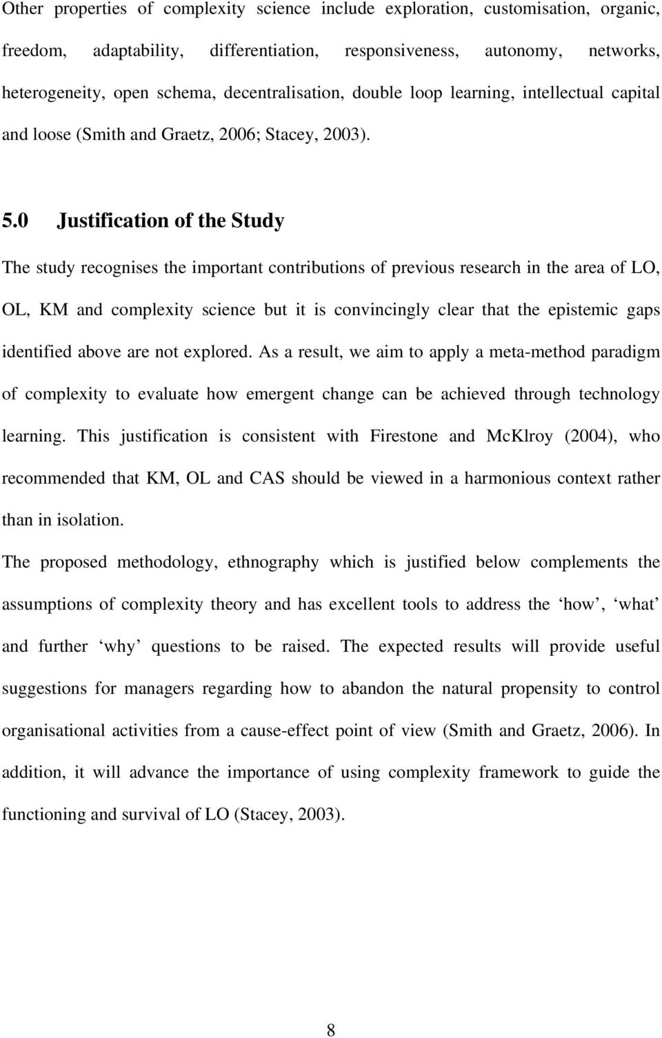 0 Justification of the Study The study recognises the important contributions of previous research in the area of LO, OL, KM and complexity science but it is convincingly clear that the epistemic