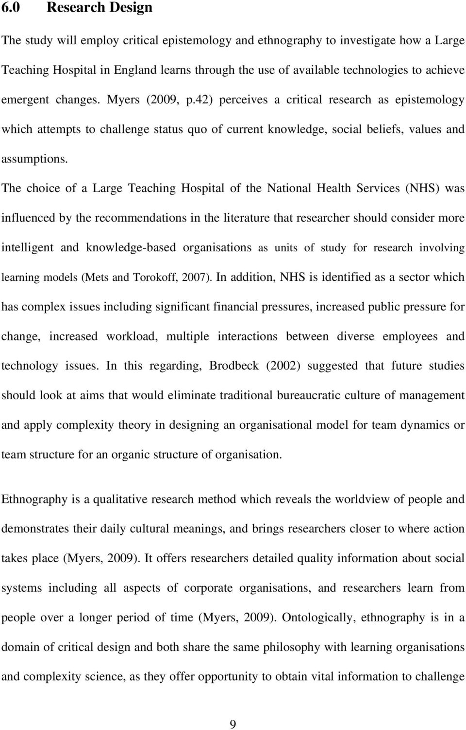 The choice of a Large Teaching Hospital of the National Health Services (NHS) was influenced by the recommendations in the literature that researcher should consider more intelligent and
