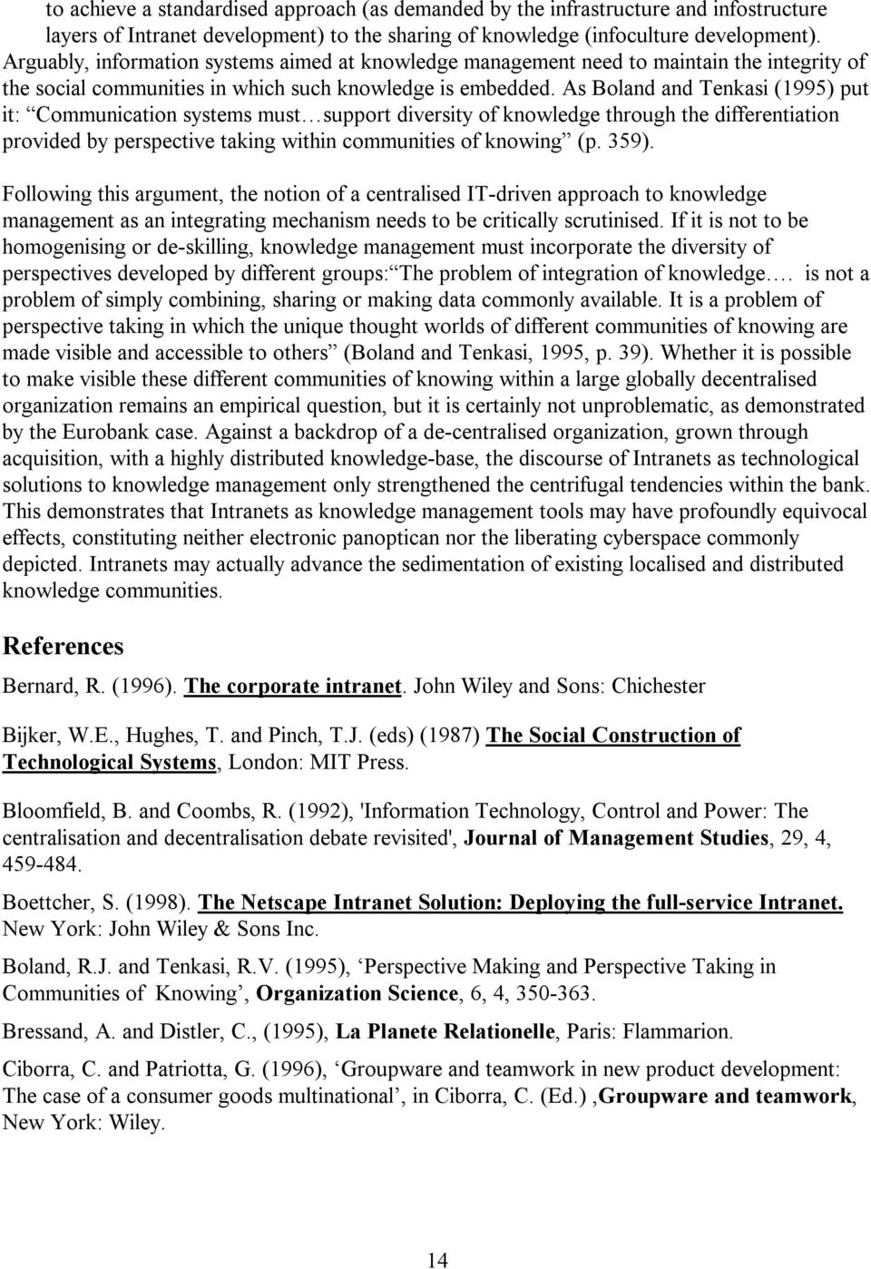 As Boland and Tenkasi (1995) put it: Communication systems must support diversity of knowledge through the differentiation provided by perspective taking within communities of knowing (p. 359).