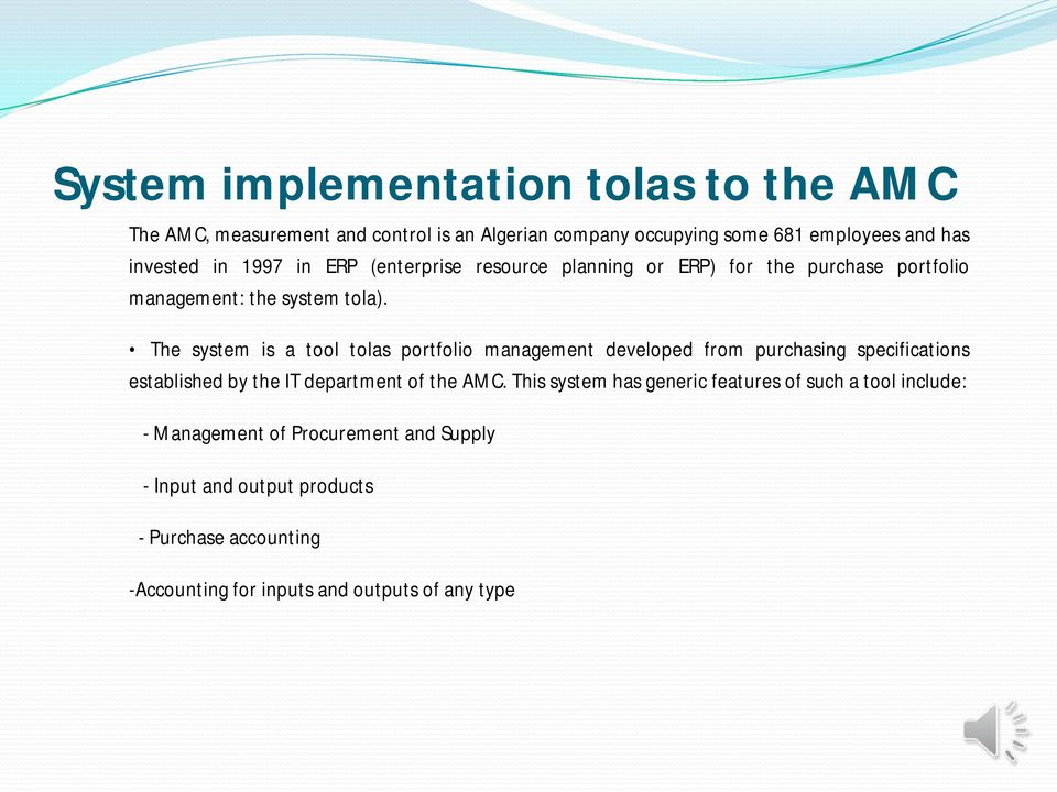 The system is a tool tolas portfolio management developed from purchasing specifications established by the IT department of the AMC.
