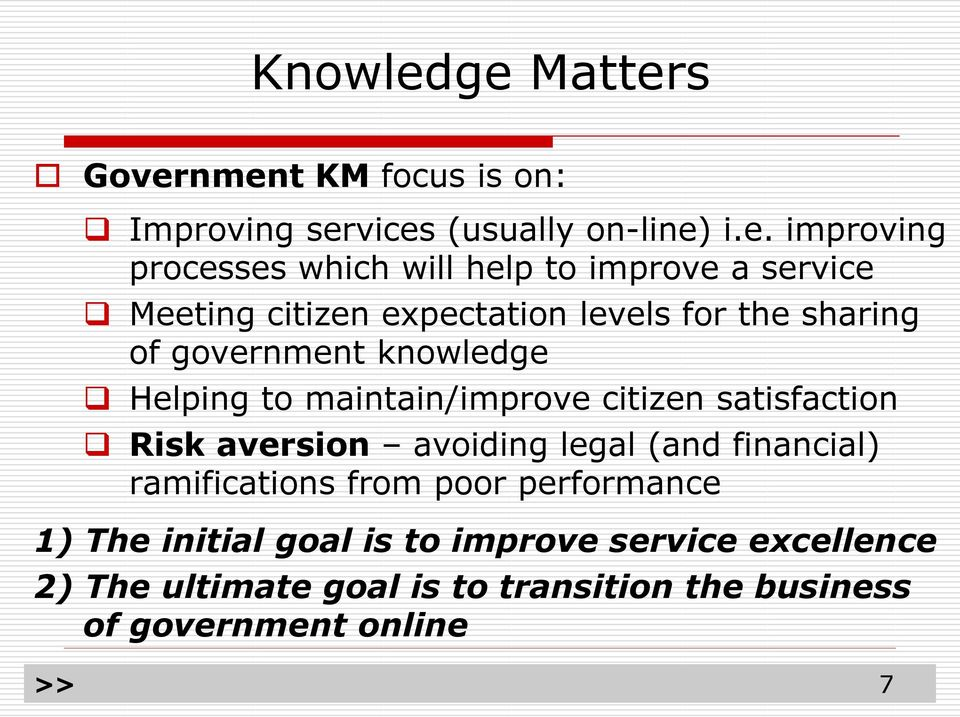 service Meeting citizen expectation levels for the sharing of government knowledge Helping to maintain/improve citizen