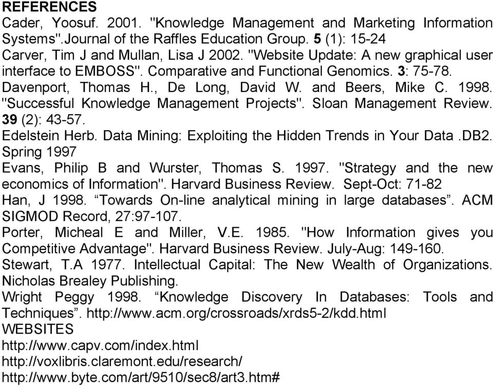 """Successful Knowledge Management Projects"". Sloan Management Review. 39 (2): 43-57. Edelstein Herb. Data Mining: Exploiting the Hidden Trends in Your Data.DB2."
