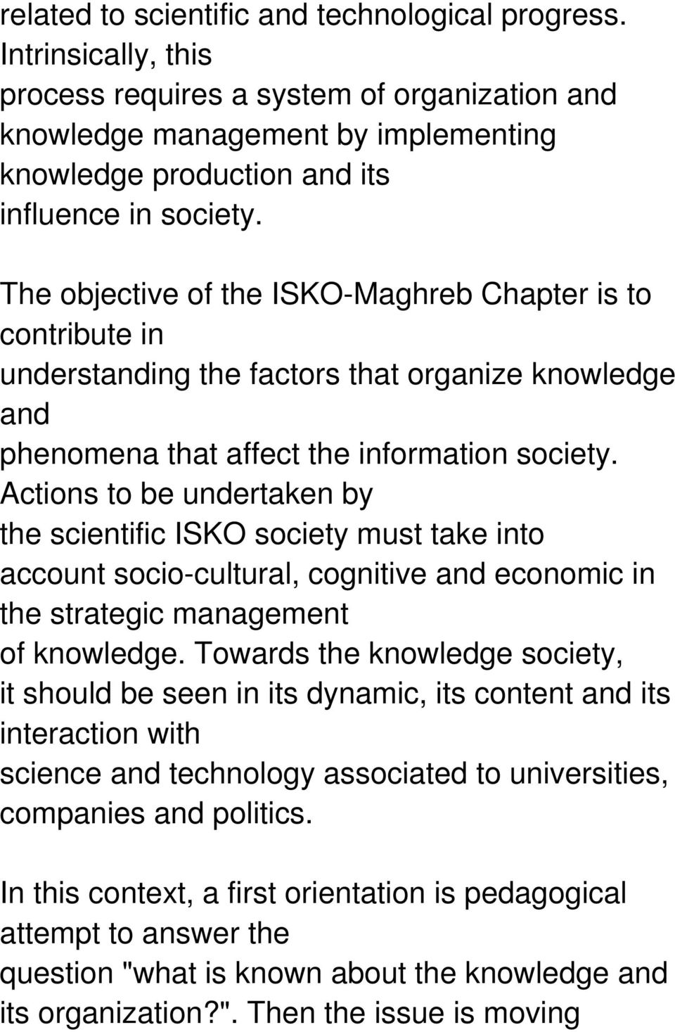 The objective of the ISKO-Maghreb Chapter is to contribute in understanding the factors that organize knowledge and phenomena that affect the information society.