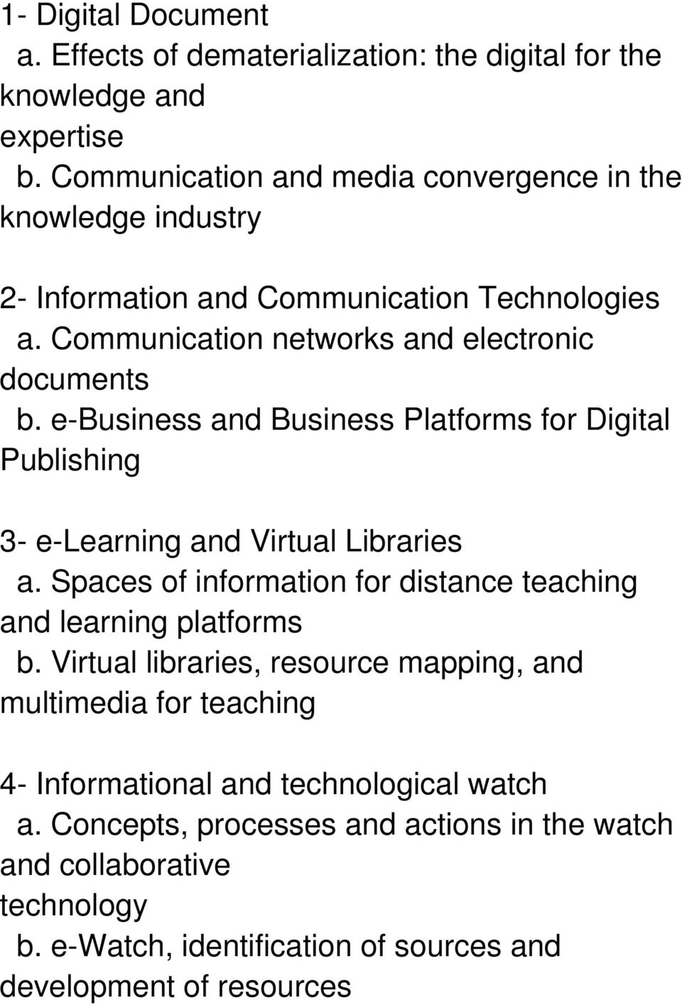 e-business and Business Platforms for Digital Publishing 3- e-learning and Virtual Libraries a. Spaces of information for distance teaching and learning platforms b.