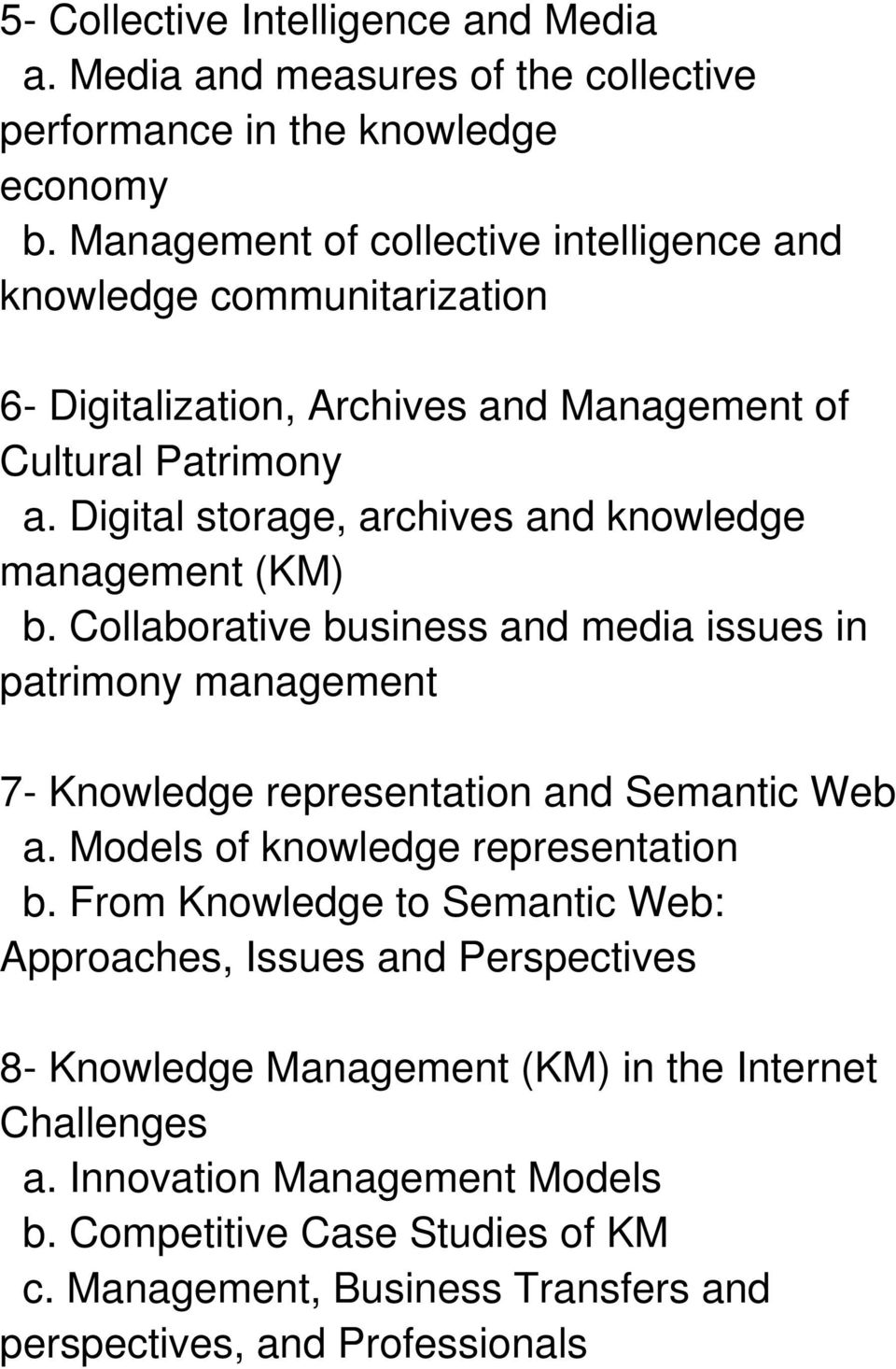 Digital storage, archives and knowledge management (KM) b. Collaborative business and media issues in patrimony management 7- Knowledge representation and Semantic Web a.