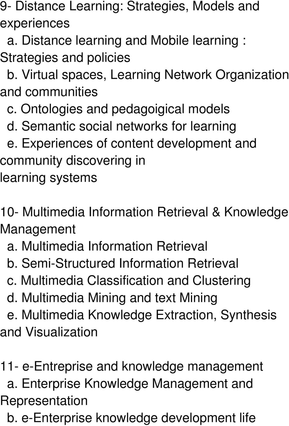 Experiences of content development and community discovering in learning systems 10- Multimedia Information Retrieval & Knowledge Management a. Multimedia Information Retrieval b.
