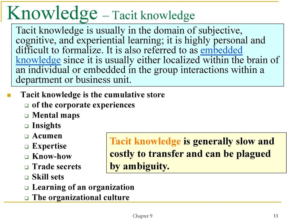 It is also referred to as embedded knowledge since it is usually either localized within the brain of an individual or embedded in the group interactions within a