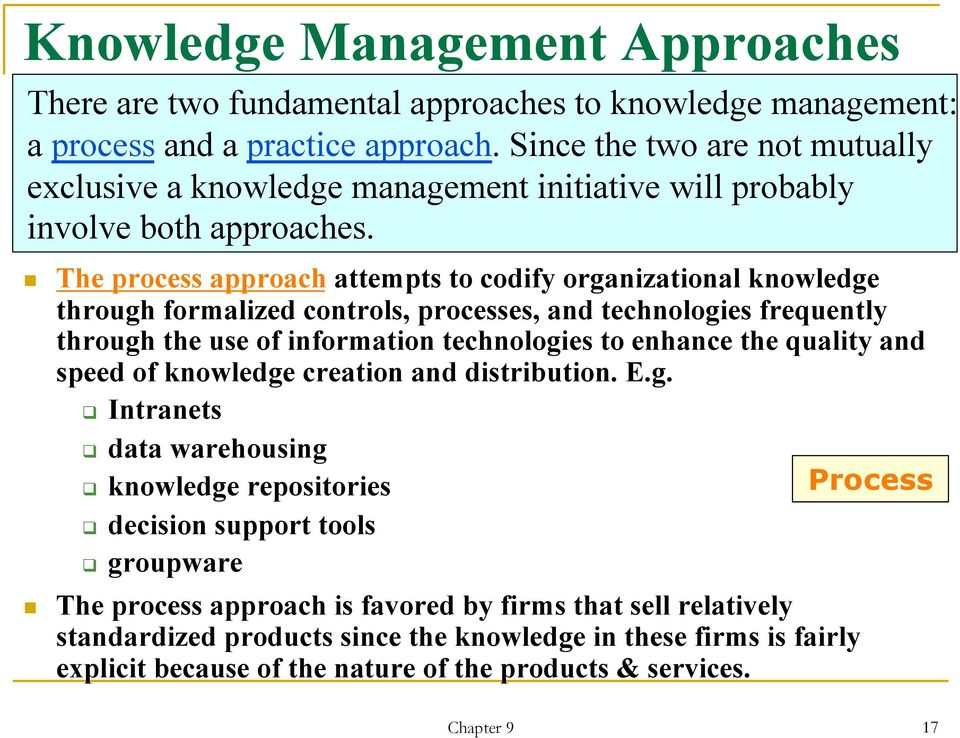 The process approach attempts to codify organizational knowledge through formalized controls, processes, and technologies frequently through the use of information technologies to enhance the