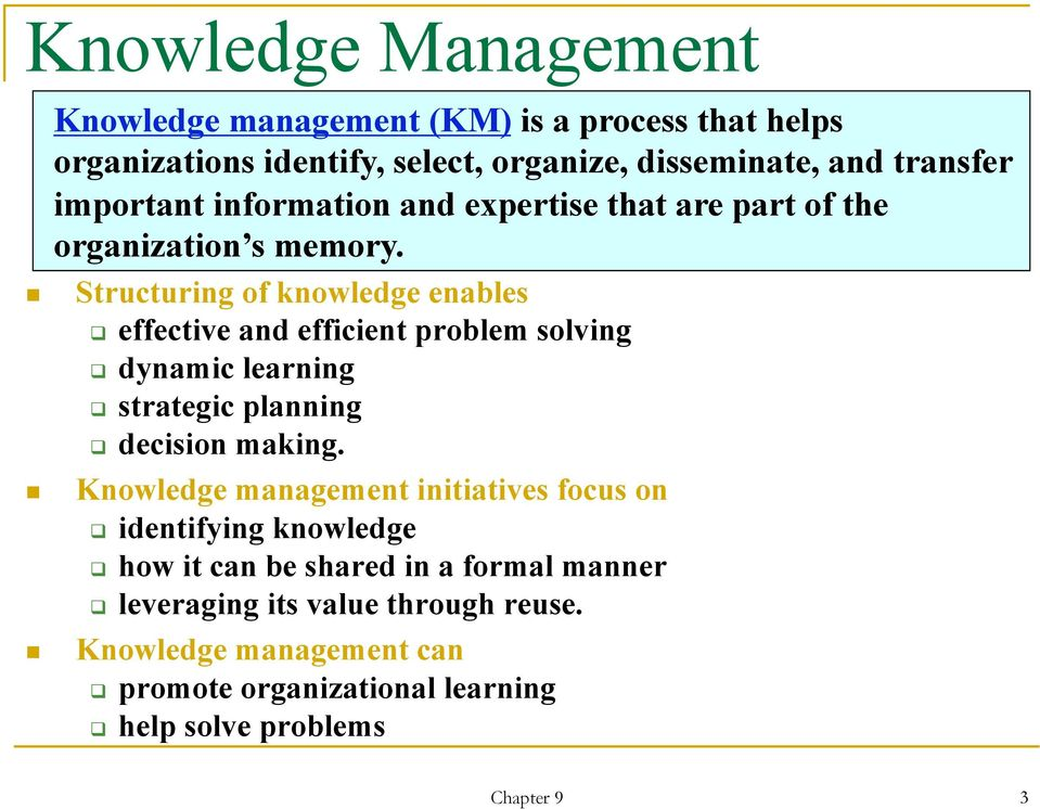 Structuring of knowledge enables effective and efficient problem solving dynamic learning strategic planning decision making.