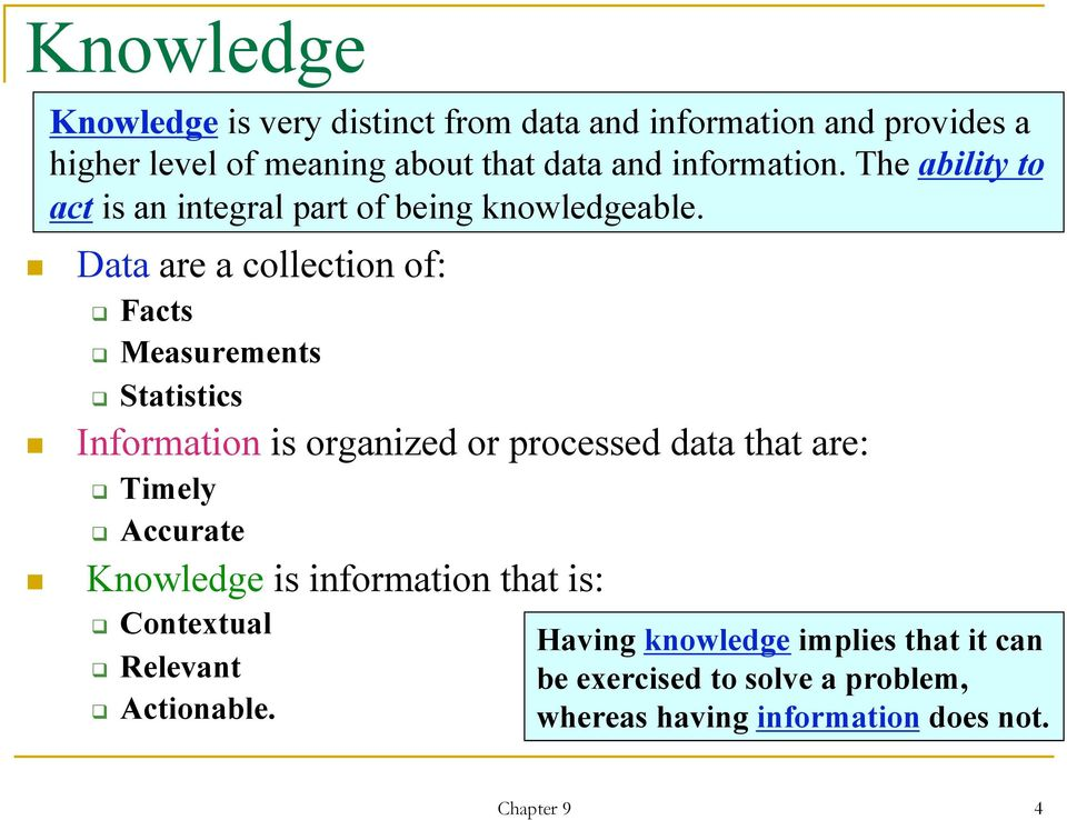 Data are a collection of: Facts Measurements Statistics Information is organized or processed data that are: Timely Accurate
