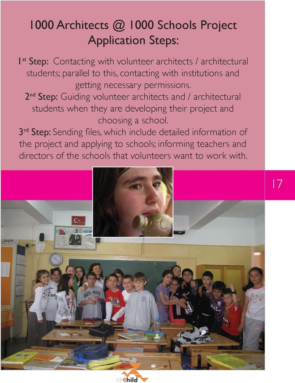 2 nd Step: Guiding volunteer architects and / architectural students when they are developing their project and choosing a school.