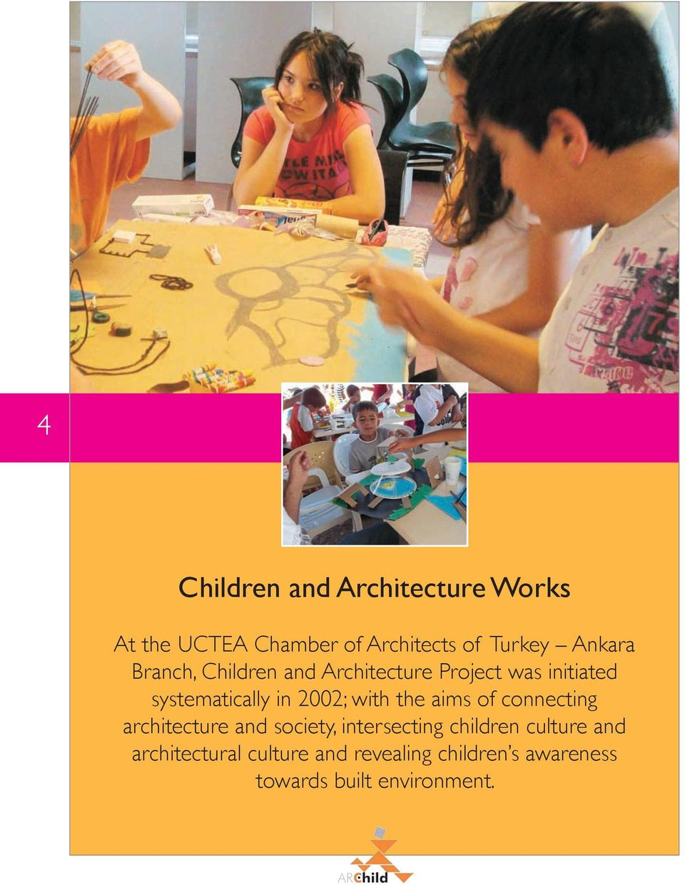 2002; with the aims of connecting architecture and society, intersecting children
