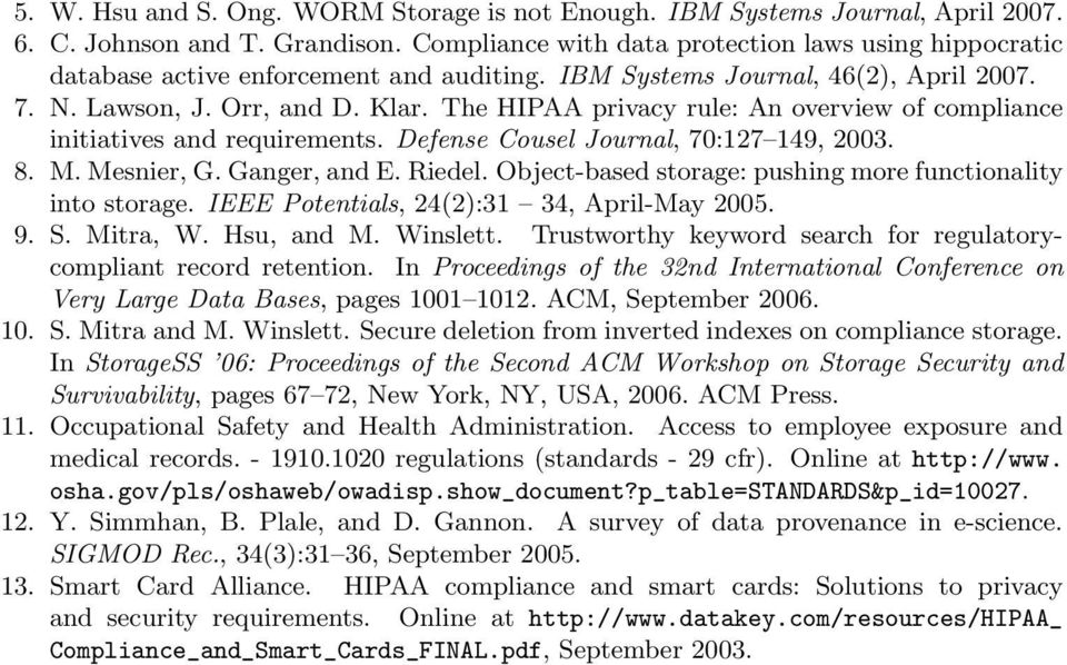 The HIPAA privacy rule: An overview of compliance initiatives and requirements. Defense Cousel Journal, 70:127 149, 2003. 8. M. Mesnier, G. Ganger, and E. Riedel.