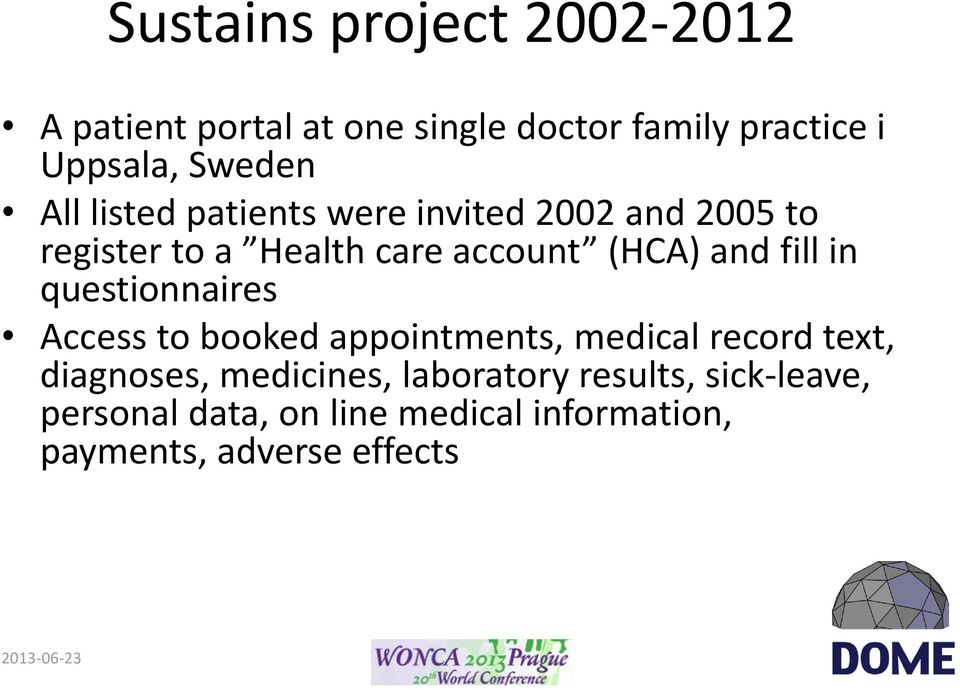 in questionnaires Access to booked appointments, medical record text, diagnoses, medicines,