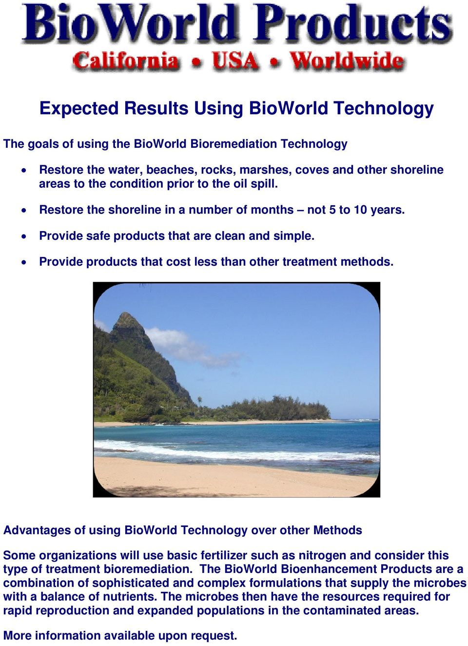 Advantages of using BioWorld Technology over other Methods Some organizations will use basic fertilizer such as nitrogen and consider this type of treatment bioremediation.
