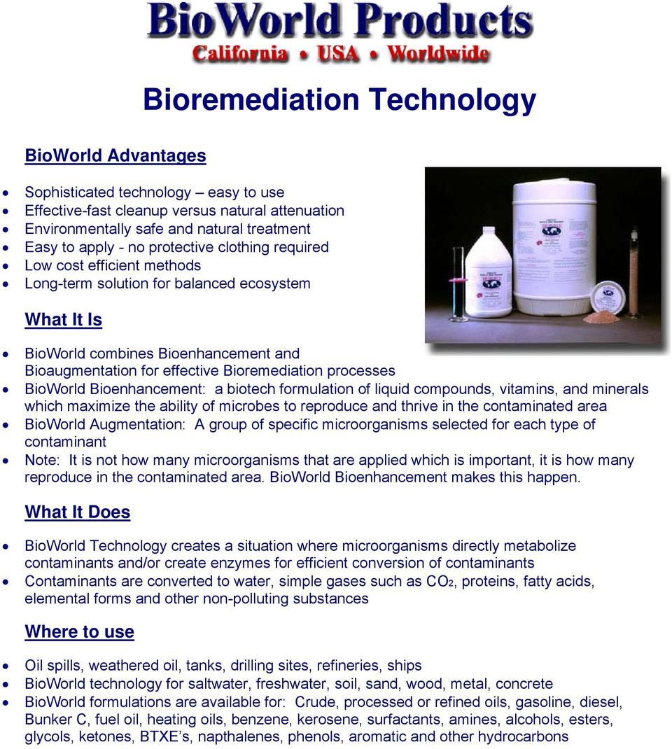 processes BioWorld Bioenhancement: a biotech formulation of liquid compounds, vitamins, and minerals which maximize the ability of microbes to reproduce and thrive in the contaminated area BioWorld
