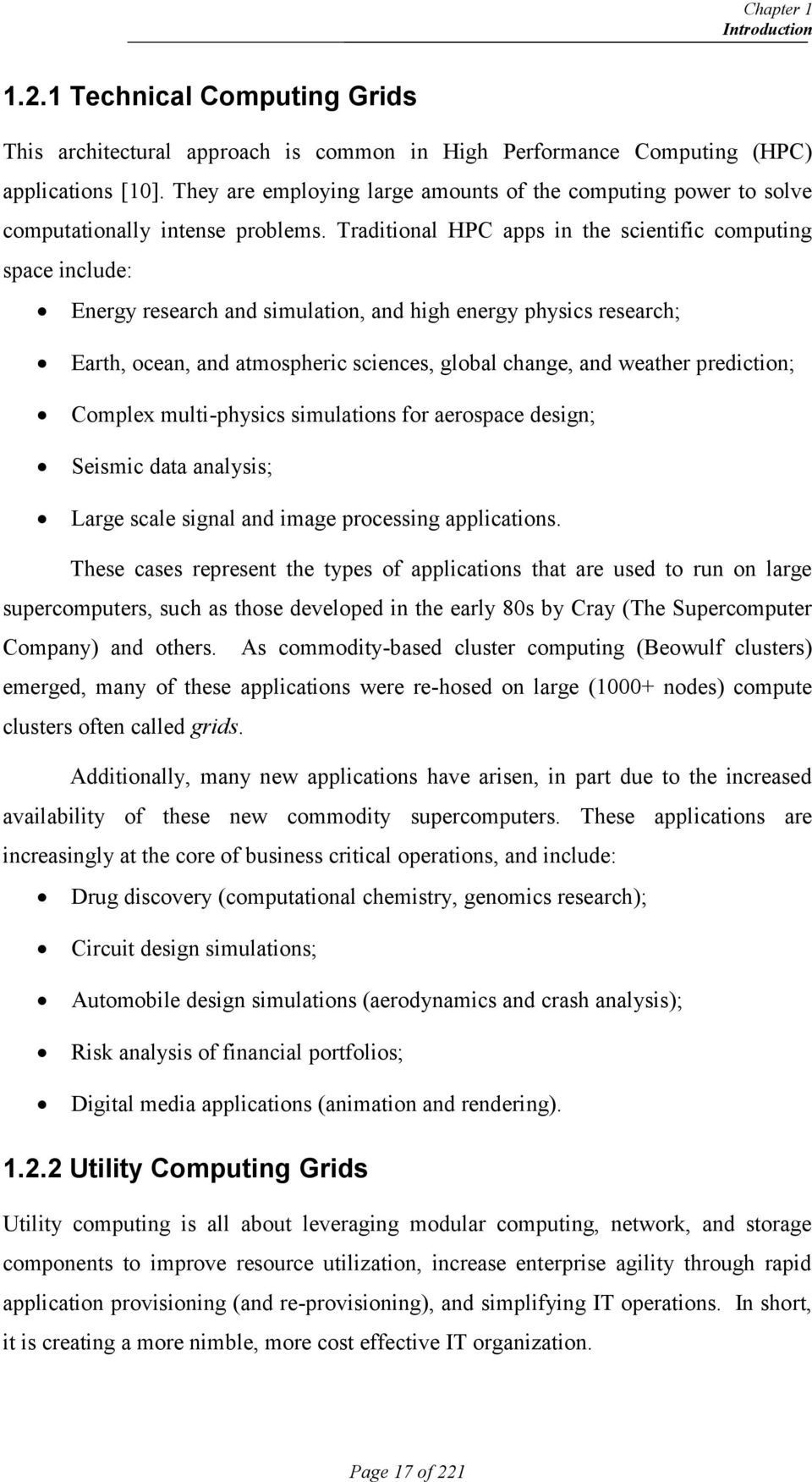 Traditional HPC apps in the scientific computing space include: Energy research and simulation, and high energy physics research; Earth, ocean, and atmospheric sciences, global change, and weather