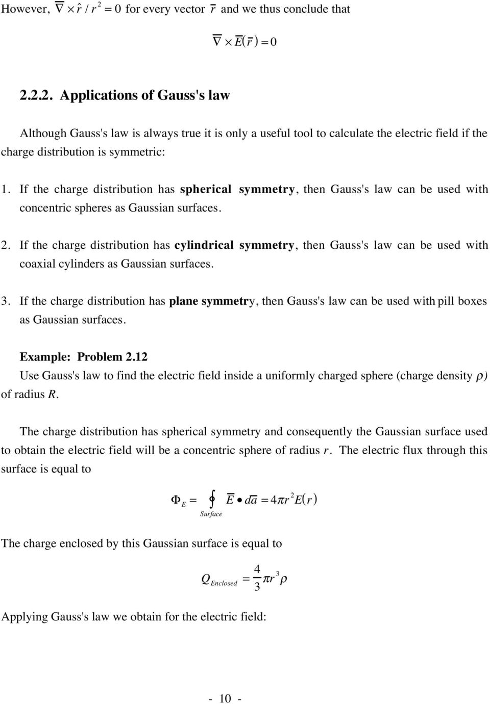 If the chage distibution has spheical symmety, then Gauss's law can be used with concentic sphees as Gaussian sufaces.