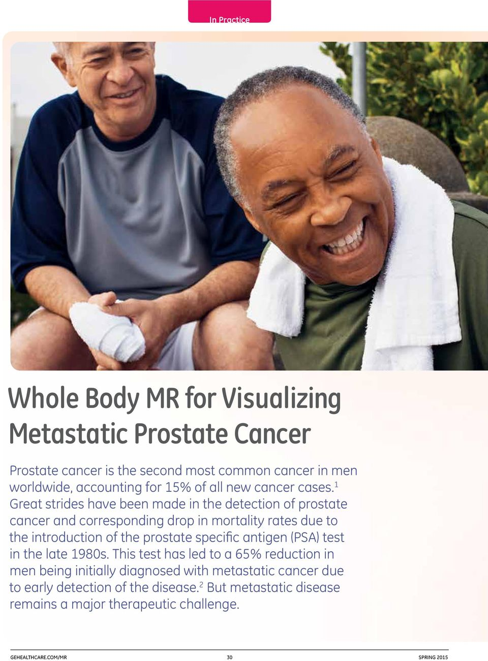 1 Great strides have been made in the detection of prostate cancer and corresponding drop in mortality rates due to the introduction of the prostate