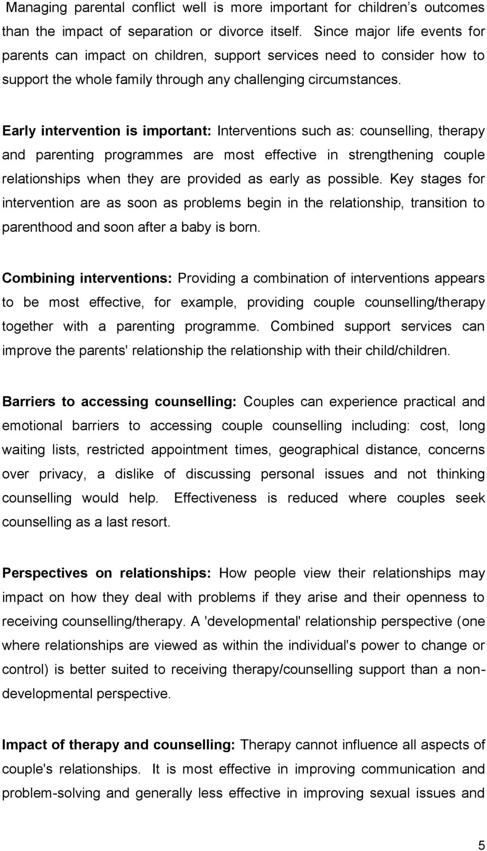 Early intervention is important: Interventions such as: counselling, therapy and parenting programmes are most effective in strengthening couple relationships when they are provided as early as