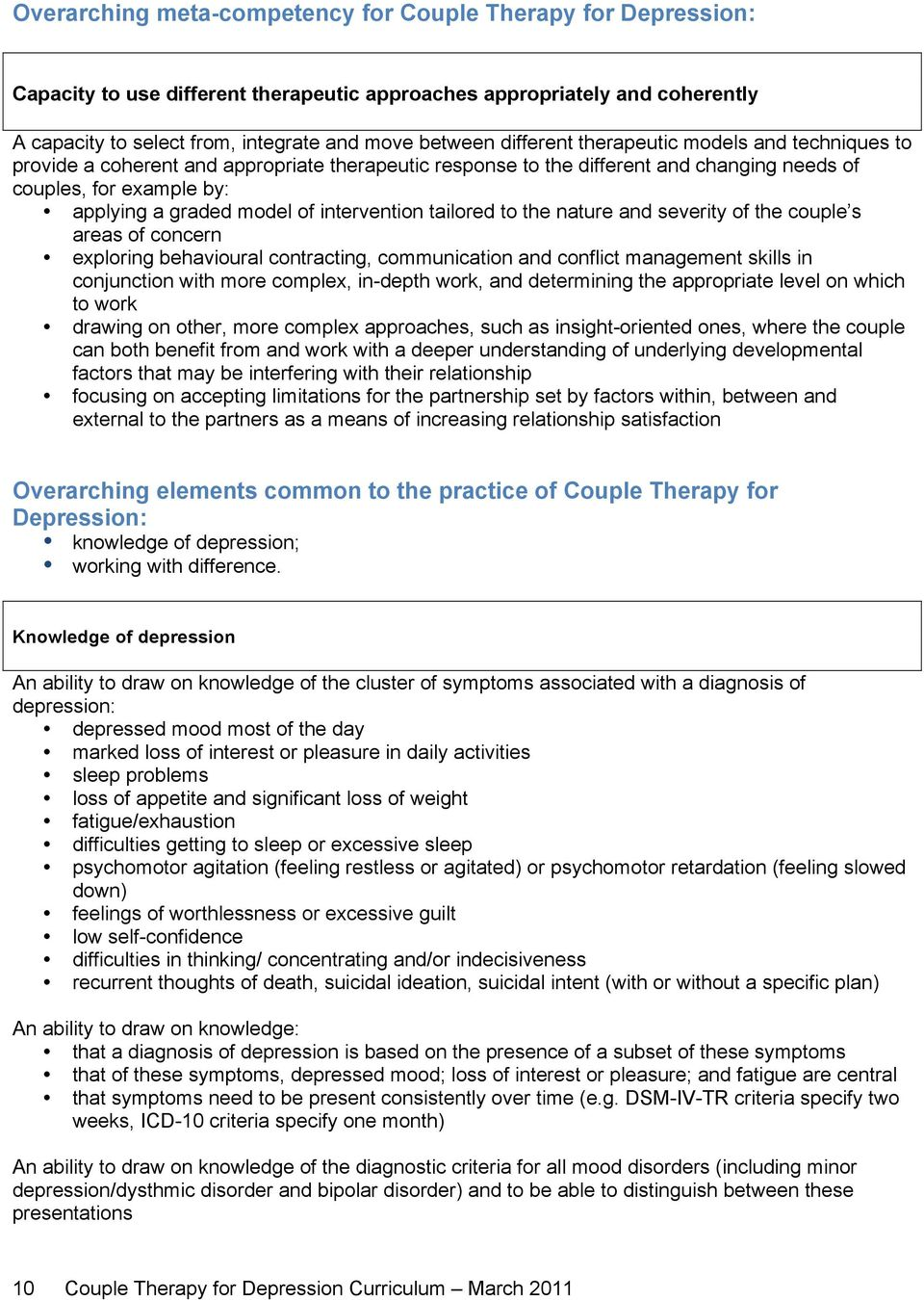 intervention tailored to the nature and severity of the couple s areas of concern exploring behavioural contracting, communication and conflict management skills in conjunction with more complex,