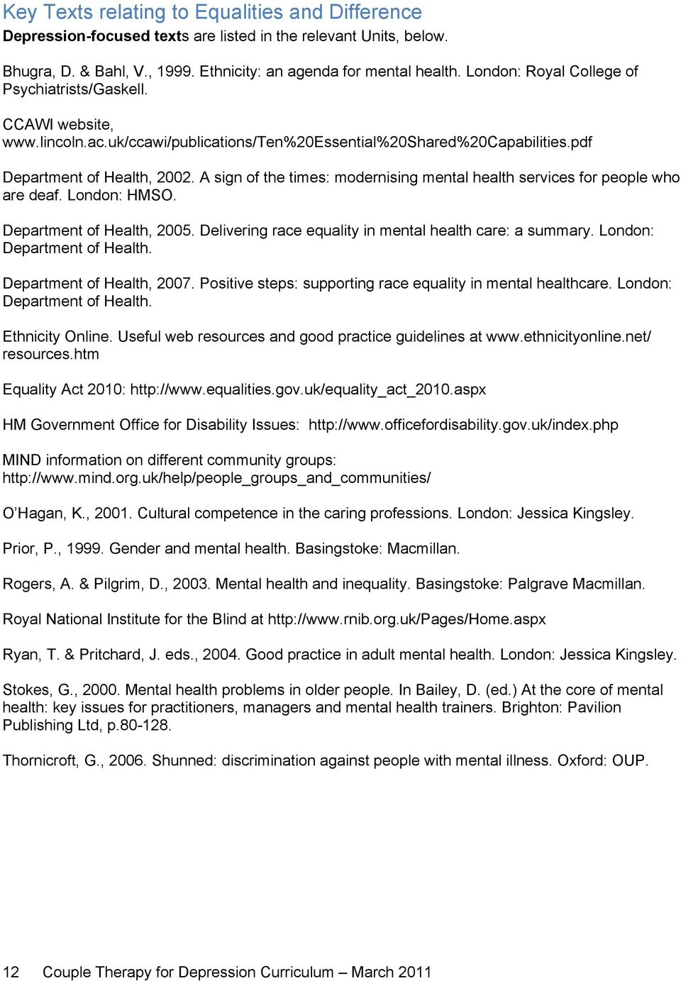 A sign of the times: modernising mental health services for people who are deaf. London: HMSO. Department of Health, 2005. Delivering race equality in mental health care: a summary.