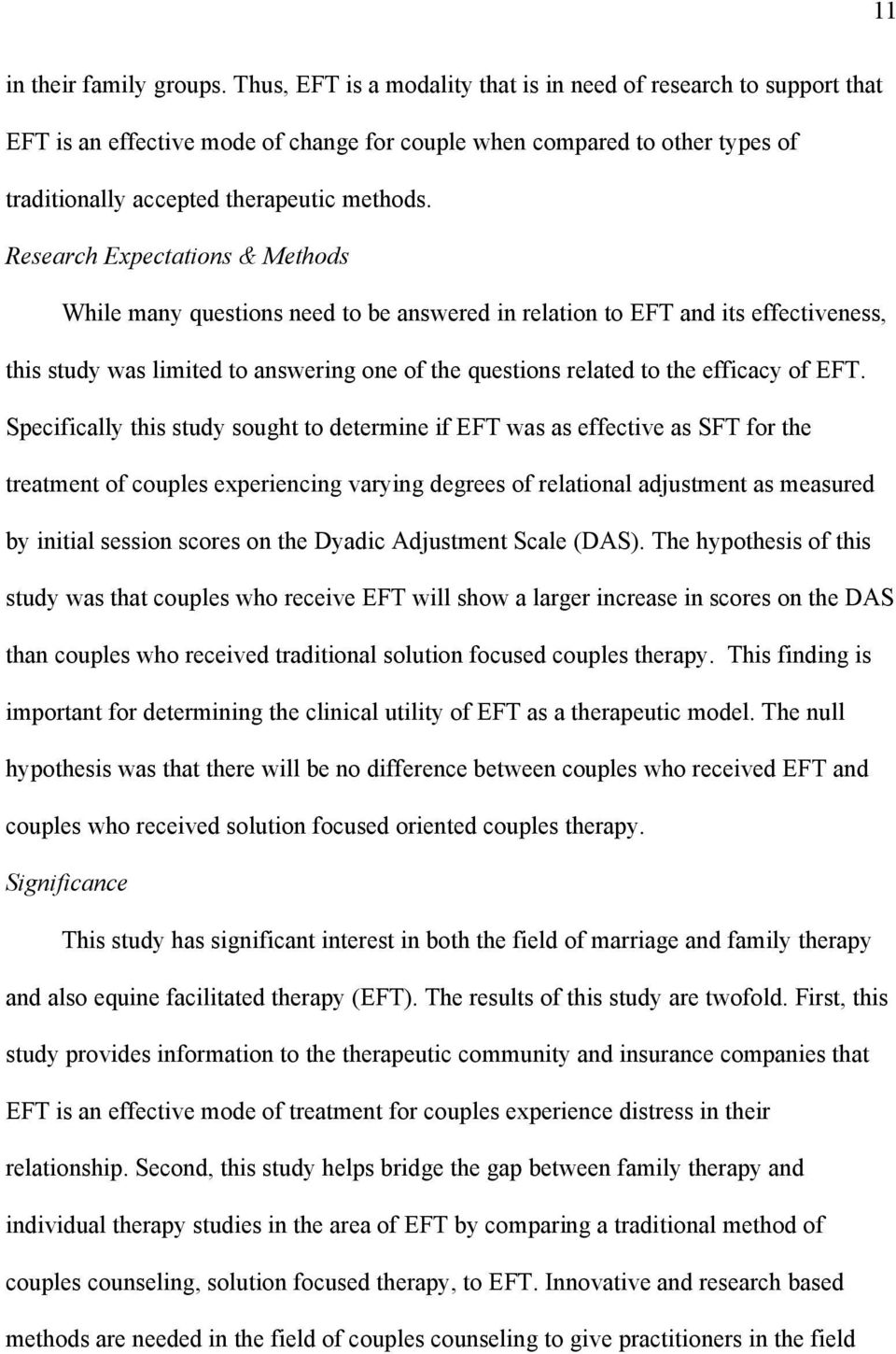 Research Expectations & Methods While many questions need to be answered in relation to EFT and its effectiveness, this study was limited to answering one of the questions related to the efficacy of