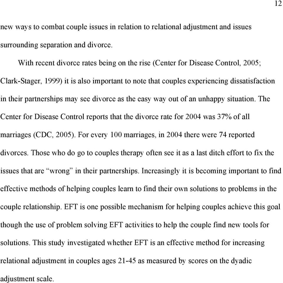 divorce as the easy way out of an unhappy situation. The Center for Disease Control reports that the divorce rate for 2004 was 37% of all marriages (CDC, 2005).