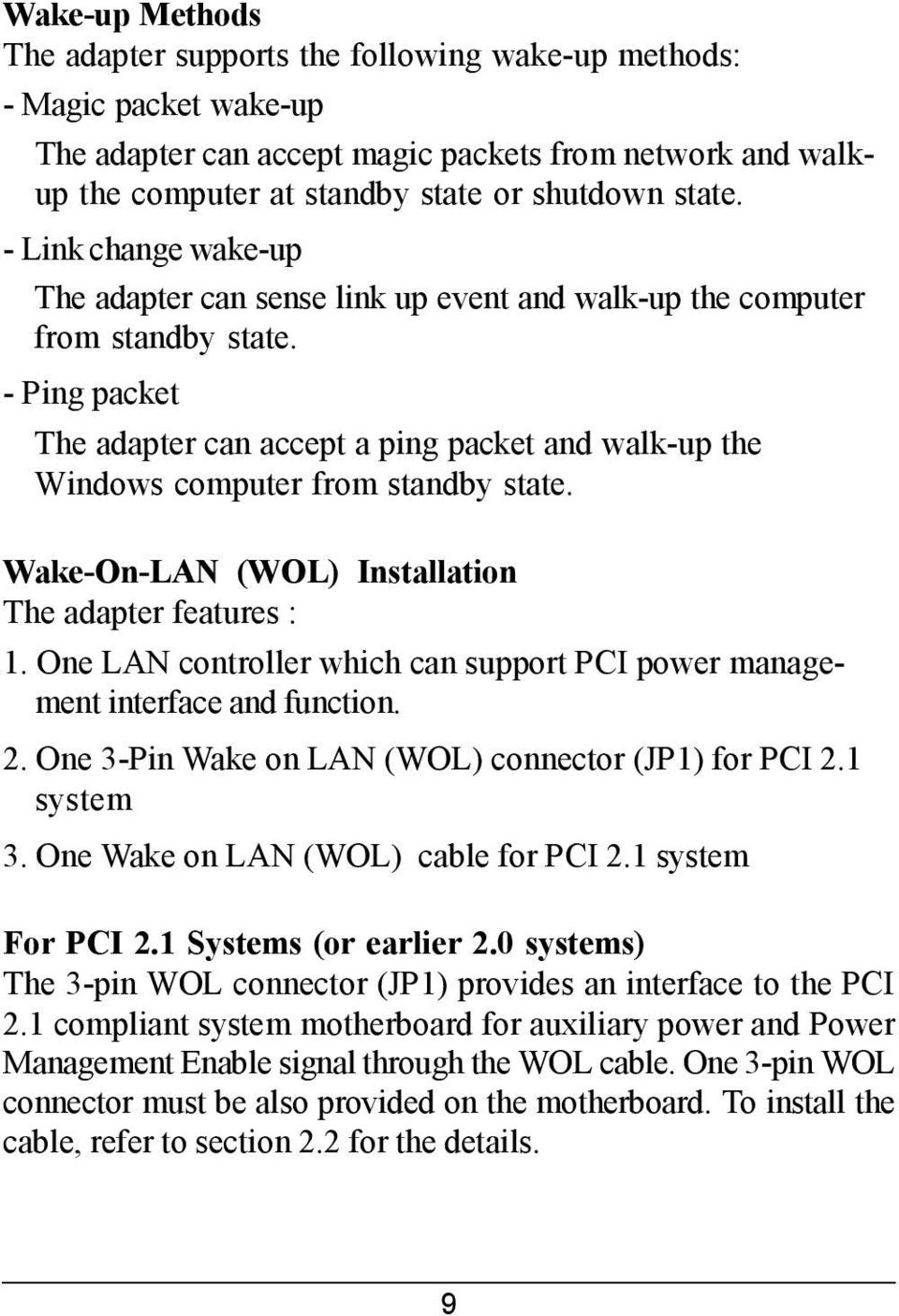 - Ping packet The adapter can accept a ping packet and walk-up the Windows computer from standby state. Wake-On-LAN (WOL) Installation The adapter features : 1.