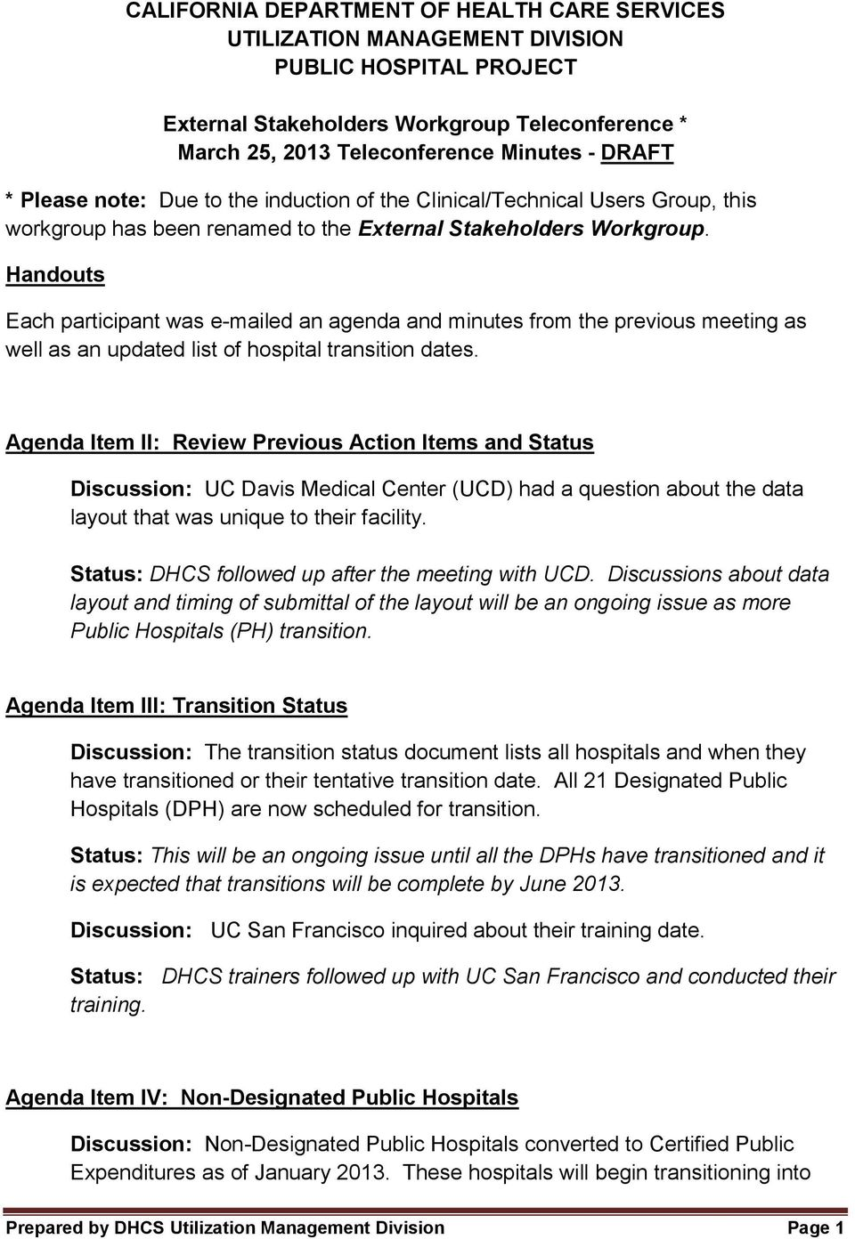 Handouts Each participant was e-mailed an agenda and minutes from the previous meeting as well as an updated list of hospital transition dates.