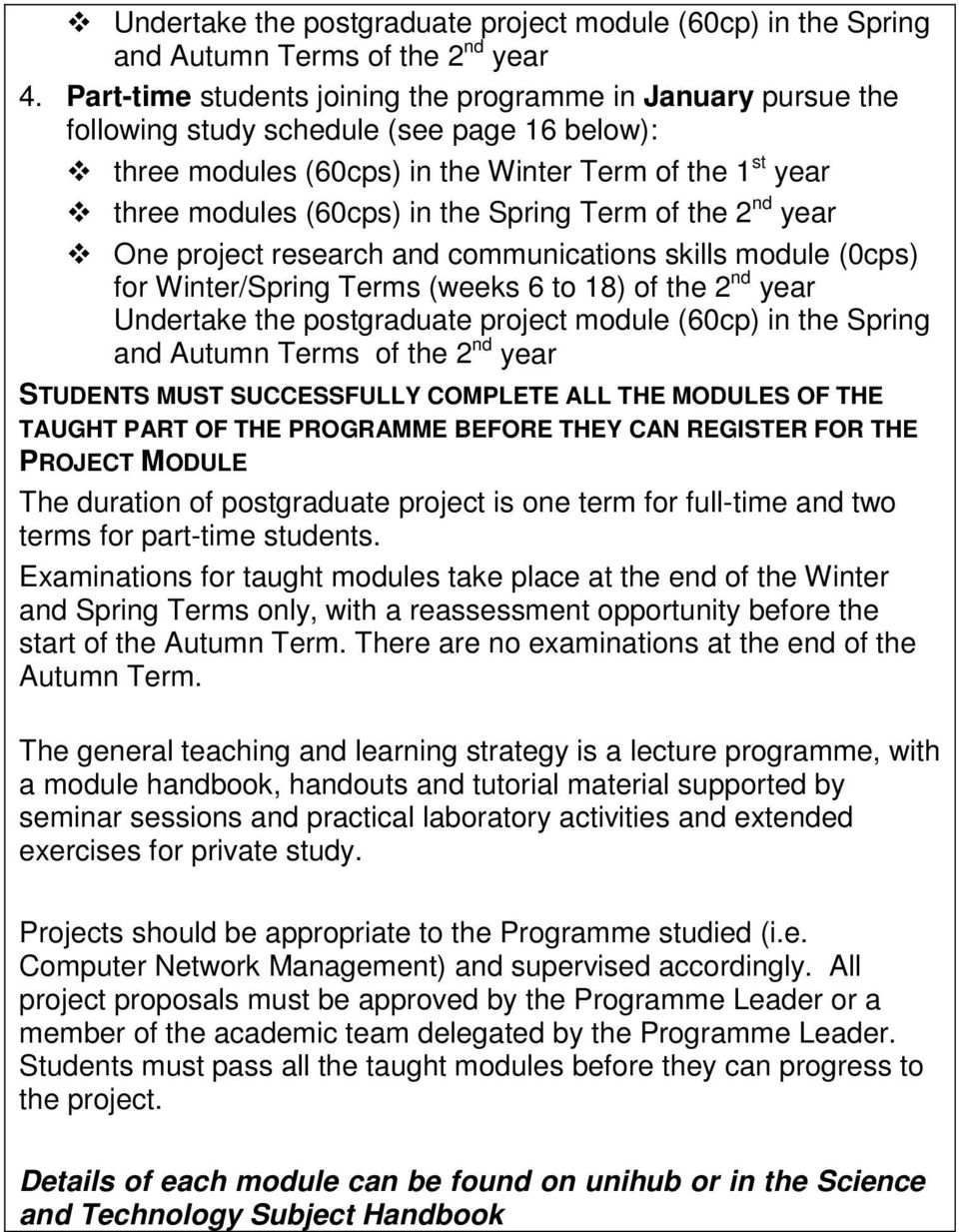 Spring Term of the 2 nd year One project research and communications skills module (0cps) for Winter/Spring Terms (weeks 6 to 18) of the 2 nd year Undertake the postgraduate project module (60cp) in