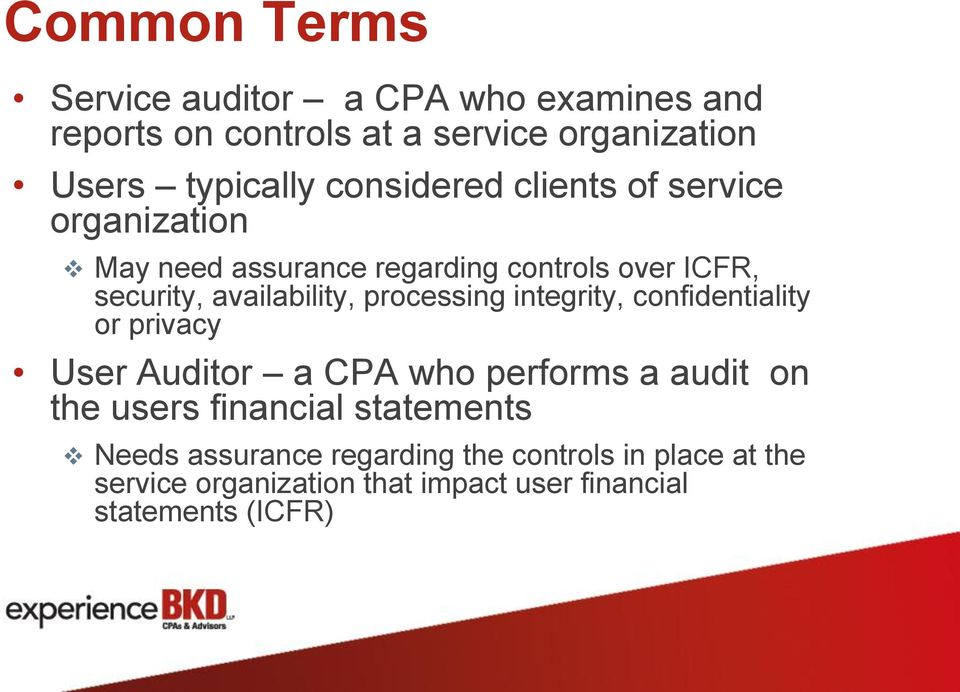 processing integrity, confidentiality or privacy User Auditor a CPA who performs a audit on the users financial