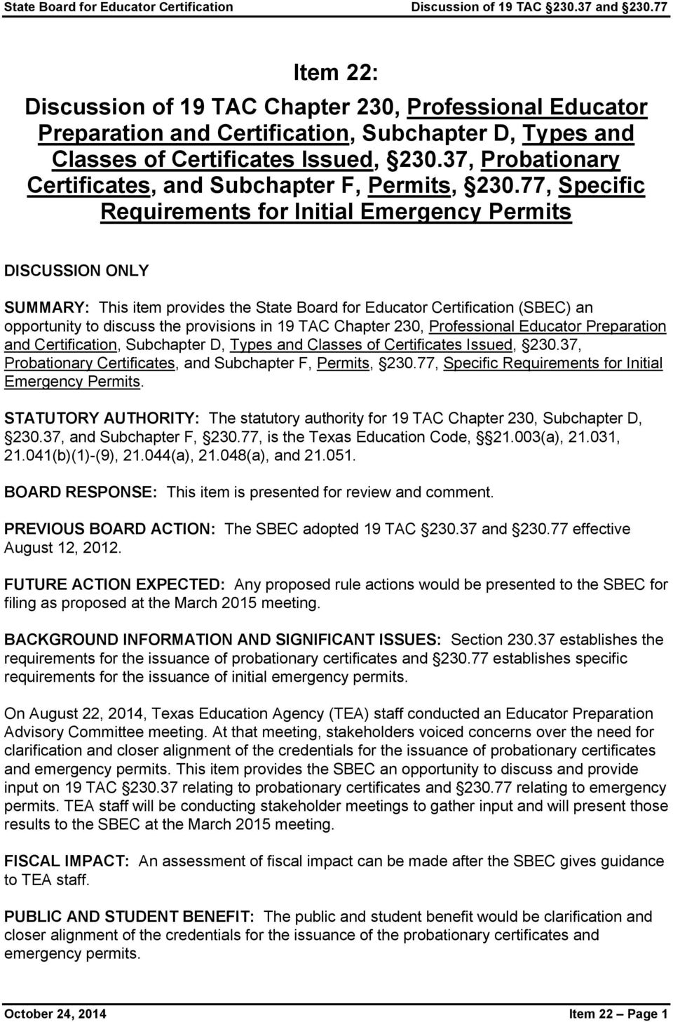 77, Specific Requirements for Initial Emergency Permits DISCUSSION ONLY SUMMARY: This item provides the State Board for Educator Certification (SBEC) an opportunity to discuss the provisions in 19
