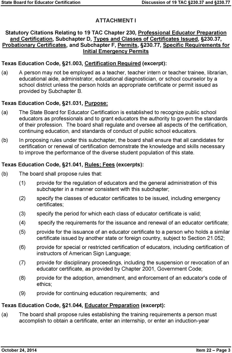 003, Certification Required (excerpt): A person may not be employed as a teacher, teacher intern or teacher trainee, librarian, educational aide, administrator, educational diagnostician, or school