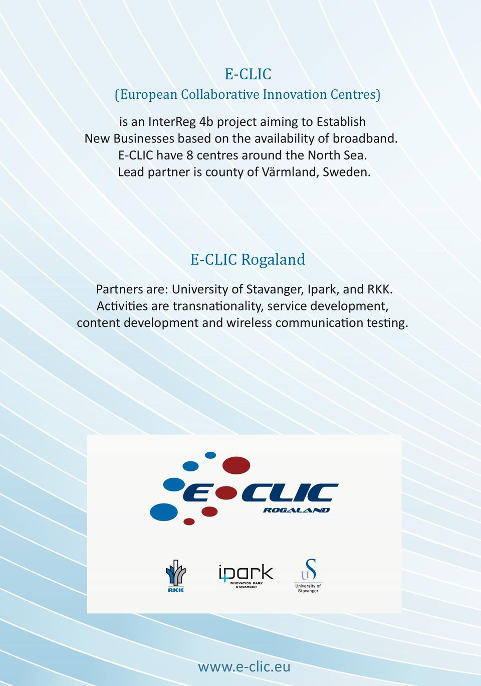 Lead partner is county of Värmland, Sweden. E-CLIC Rogaland Partners are:, Ipark, and RKK.