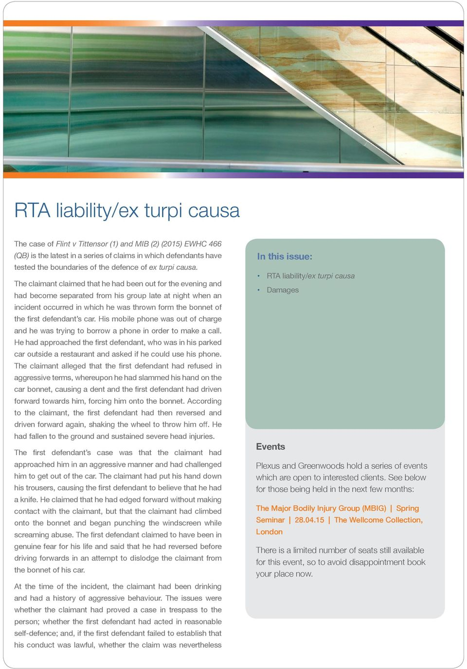 The claimant claimed that he had been out for the evening and had become separated from his group late at night when an incident occurred in which he was thrown form the bonnet of the first defendant