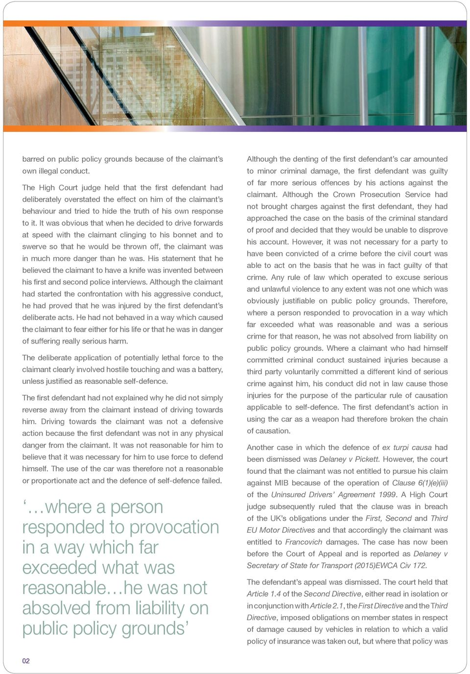 It was obvious that when he decided to drive forwards at speed with the claimant clinging to his bonnet and to swerve so that he would be thrown off, the claimant was in much more danger than he was.