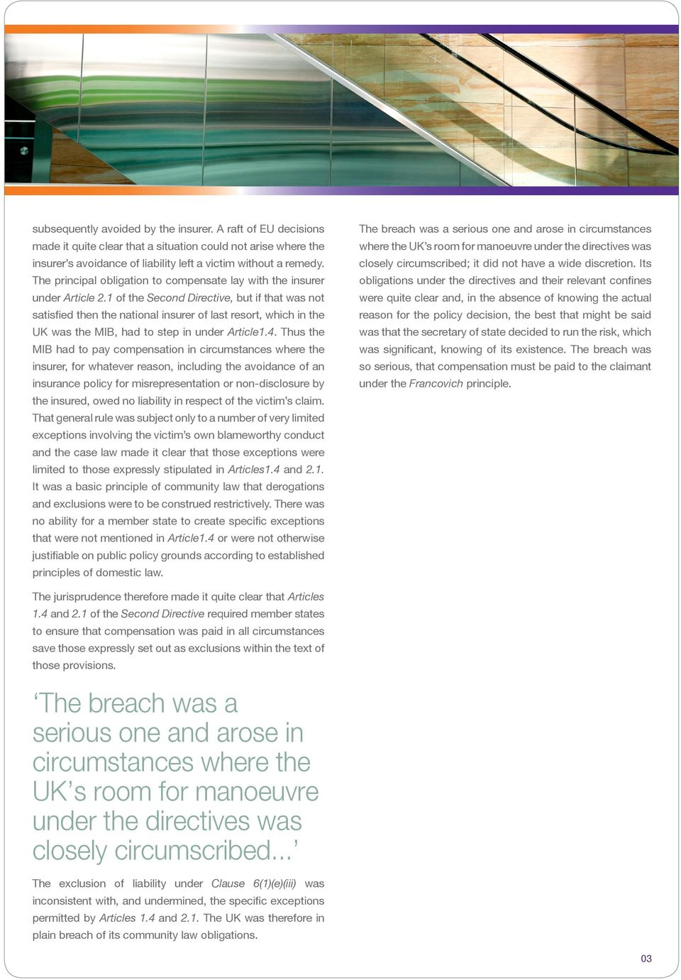 1 of the Second Directive, but if that was not satisfied then the national insurer of last resort, which in the UK was the MIB, had to step in under Article1.4.
