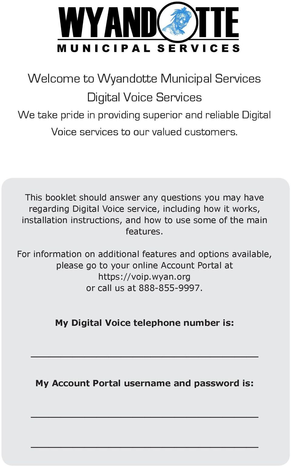 This booklet should answer any questions you may have regarding Digital Voice service, including how it works, installation instructions, and