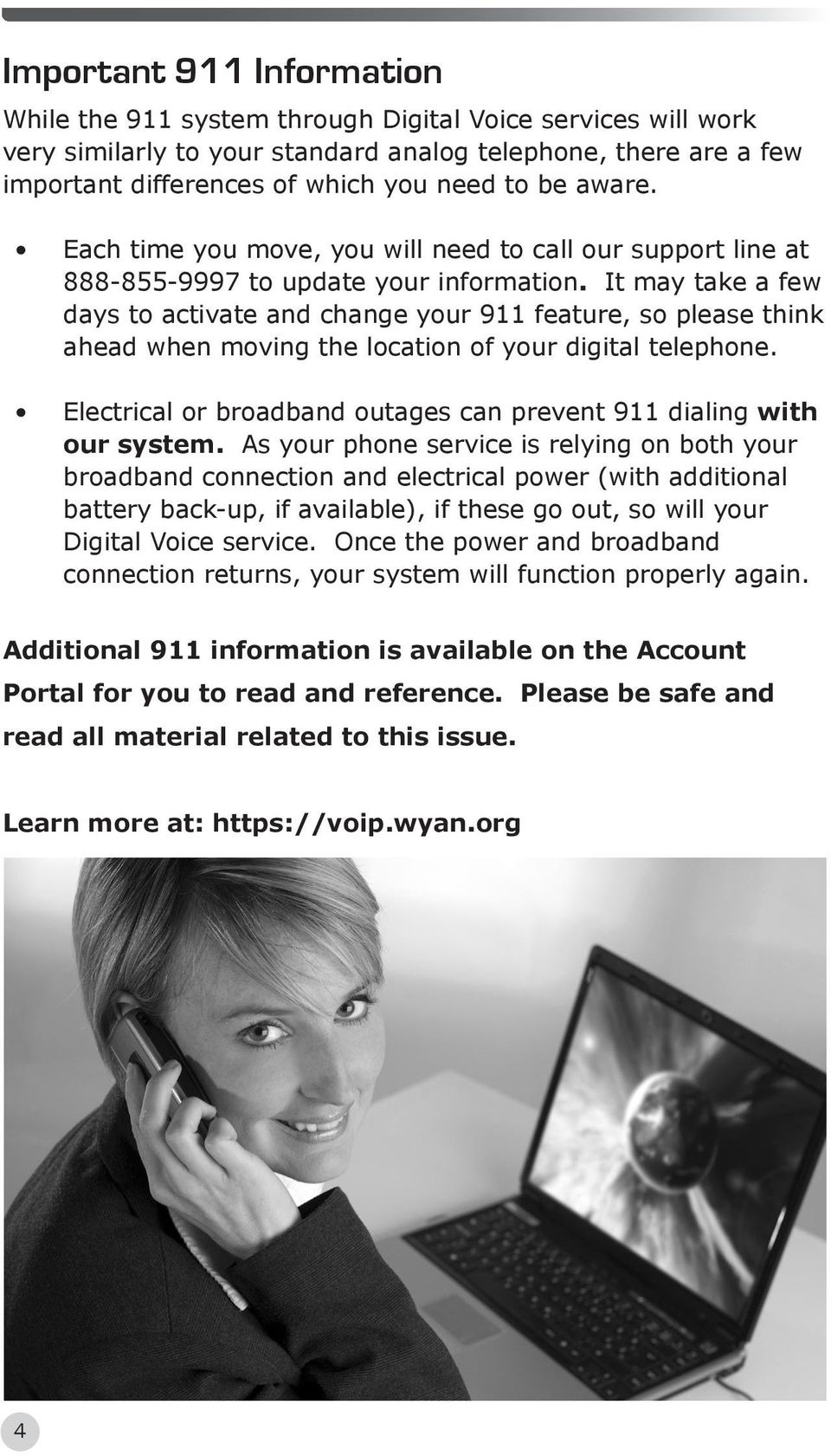 It may take a few days to activate and change your 911 feature, so please think ahead when moving the location of your digital telephone.