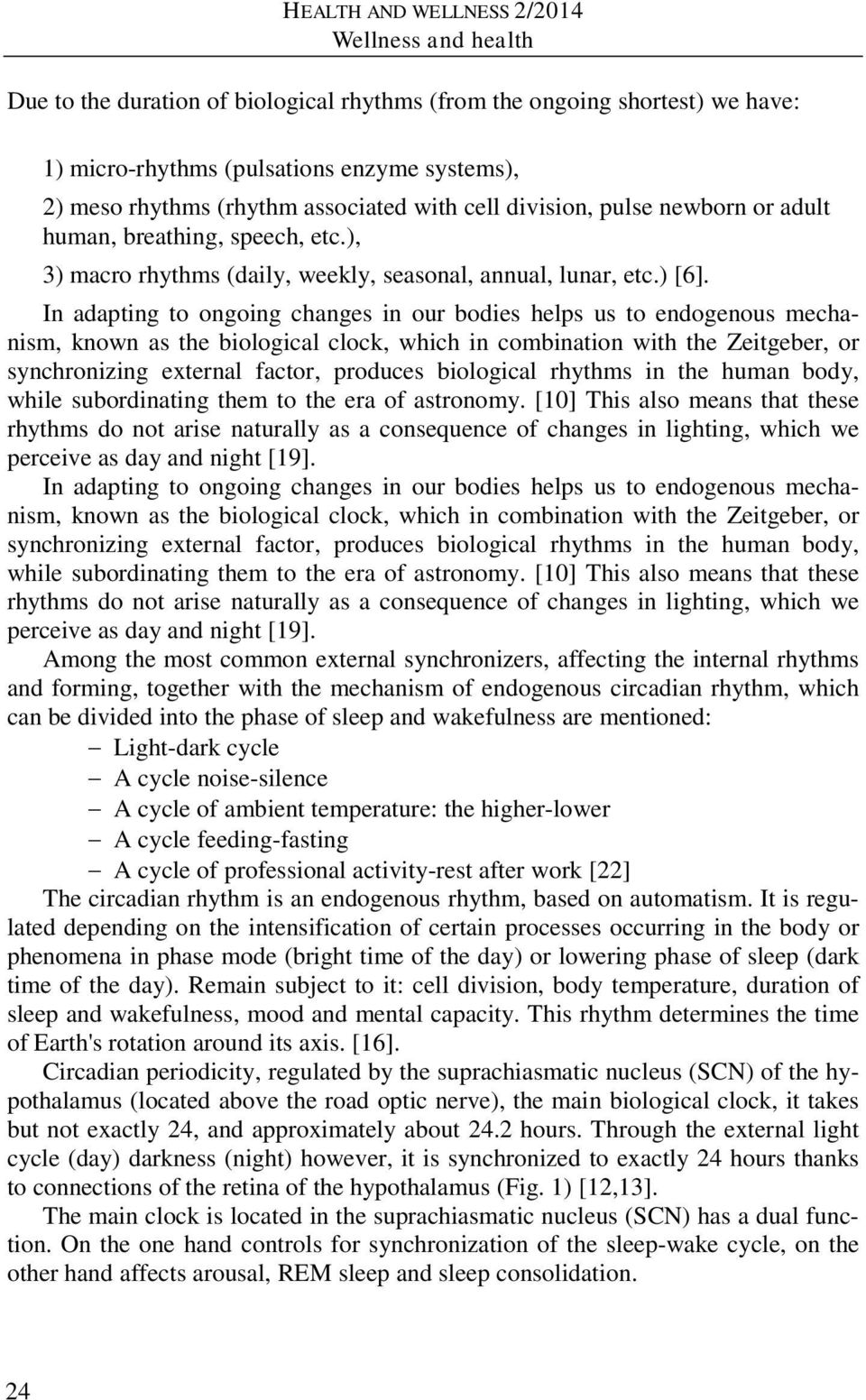 In adapting to ongoing changes in our bodies helps us to endogenous mechanism, known as the biological clock, which in combination with the Zeitgeber, or synchronizing external factor, produces