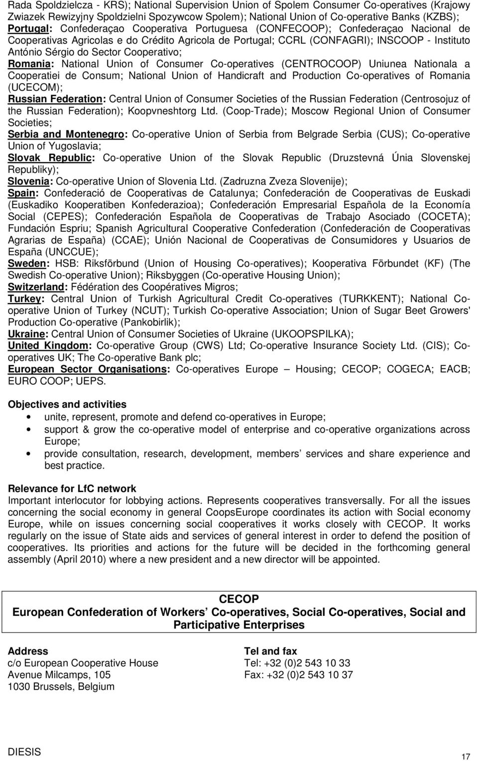 Cooperativo; Romania: National Union of Consumer Co-operatives (CENTROCOOP) Uniunea Nationala a Cooperatiei de Consum; National Union of Handicraft and Production Co-operatives of Romania (UCECOM);