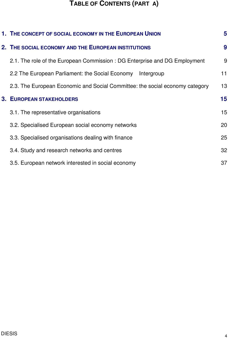 EUROPEAN STAKEHOLDERS 15 3.1. The representative organisations 15 3.2. Specialised European social economy networks 20 3.3. Specialised organisations dealing with finance 25 3.