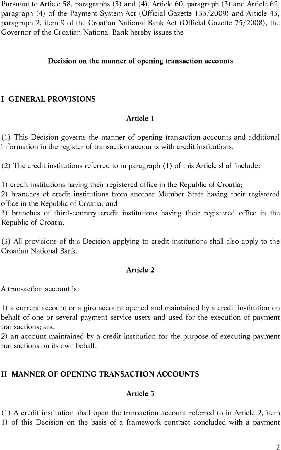 Article 1 (1) This Decision governs the manner of opening transaction accounts and additional information in the register of transaction accounts with credit institutions.
