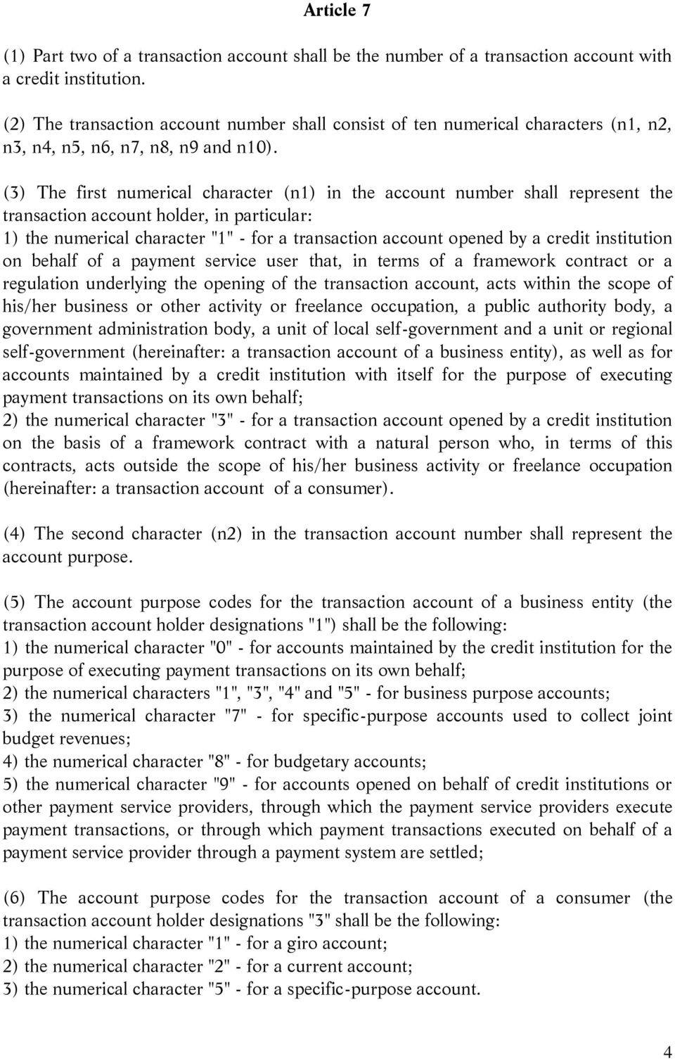 "(3) The first numerical character (n1) in the account number shall represent the transaction account holder, in particular: 1) the numerical character ""1"" - for a transaction account opened by a"
