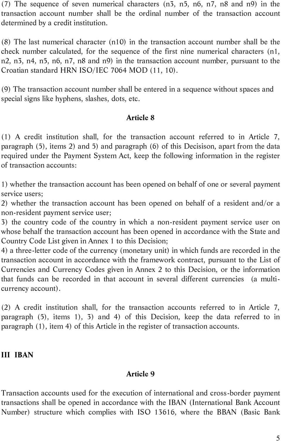 and n9) in the transaction account number, pursuant to the Croatian standard HRN ISO/IEC 7064 MOD (11, 10).